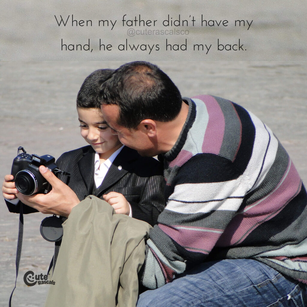 A father who has your back. Dad and son quotes.