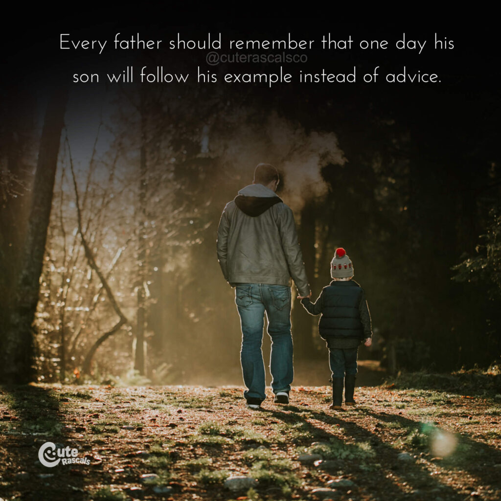 An important reminder for fathers. Father son quotes and sayings.