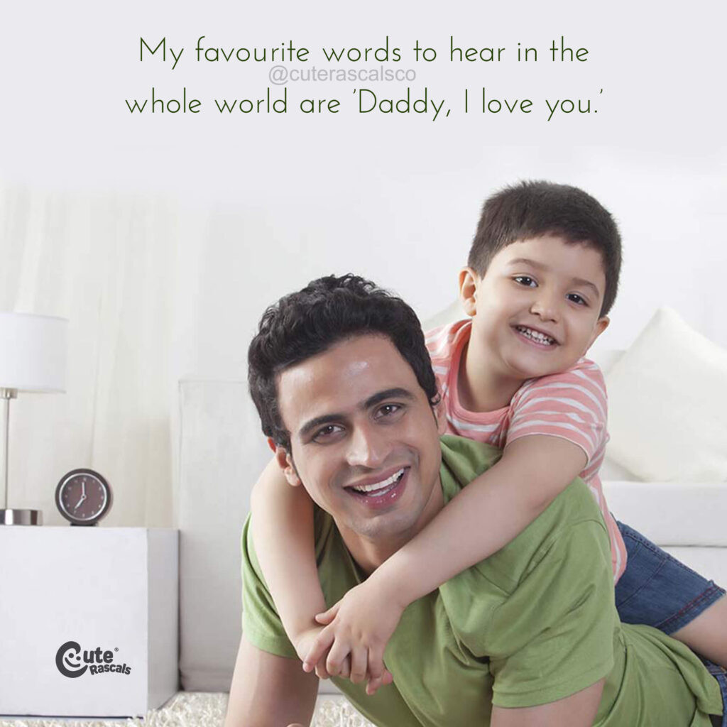 A daddy's favourite words to hear. Quote and sayings for fathers and sons.