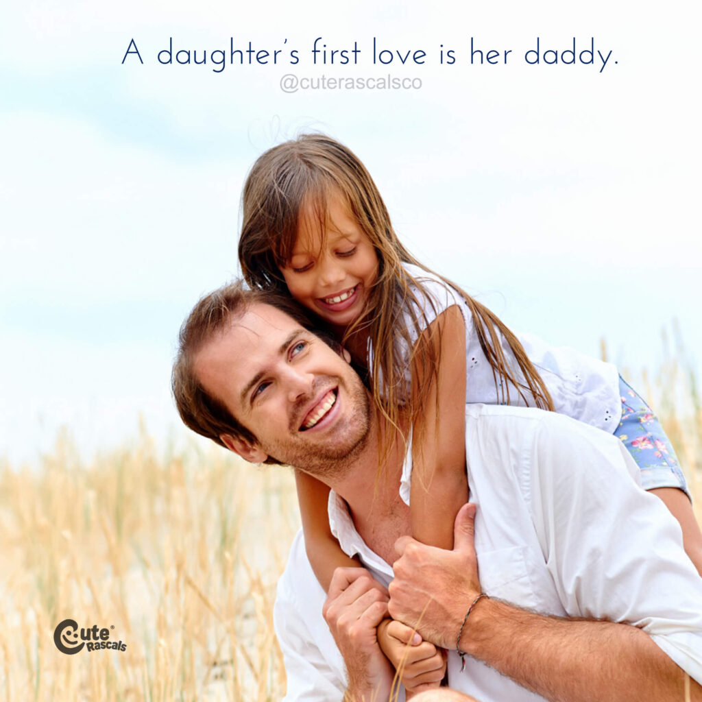 A daughter's first love is her daddy.  Father and daughter quotes to warm your hearts.