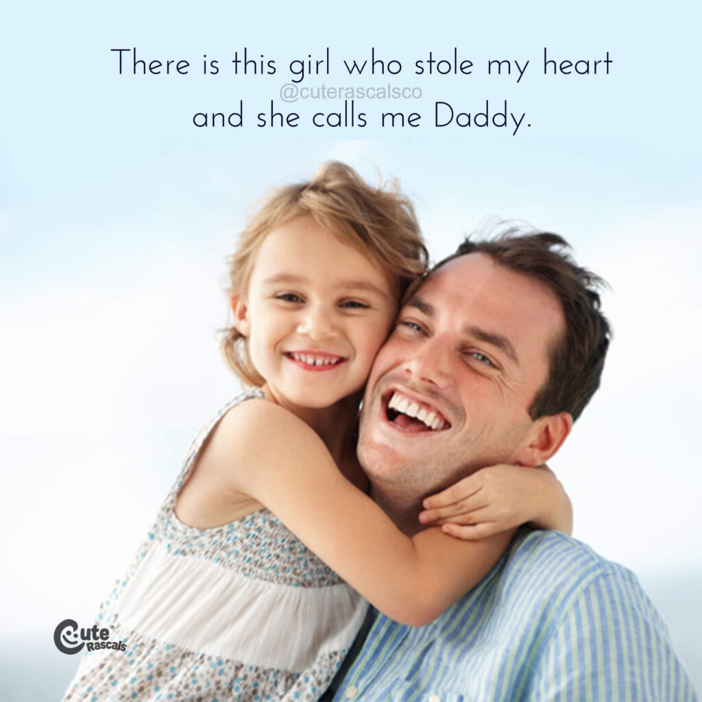 There is this girl who stole my heart and she calls me Daddy.