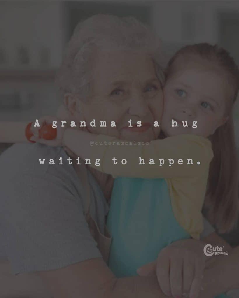 A grandma is a hug waiting to happen