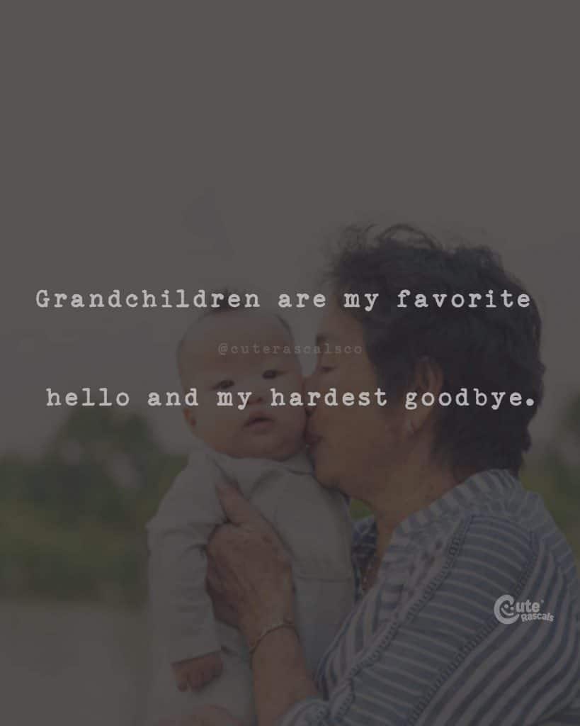 Grandchildren are my favorite hello and my hardest goodbye
