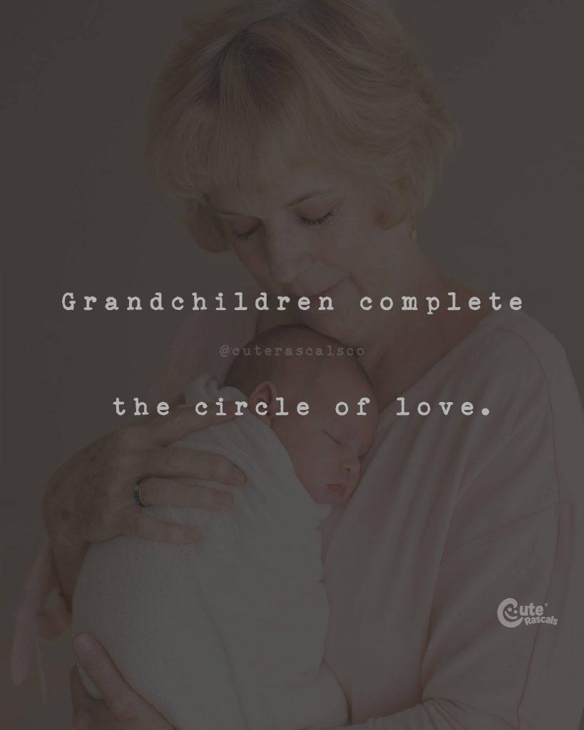 Grandchildren complete the circle of love