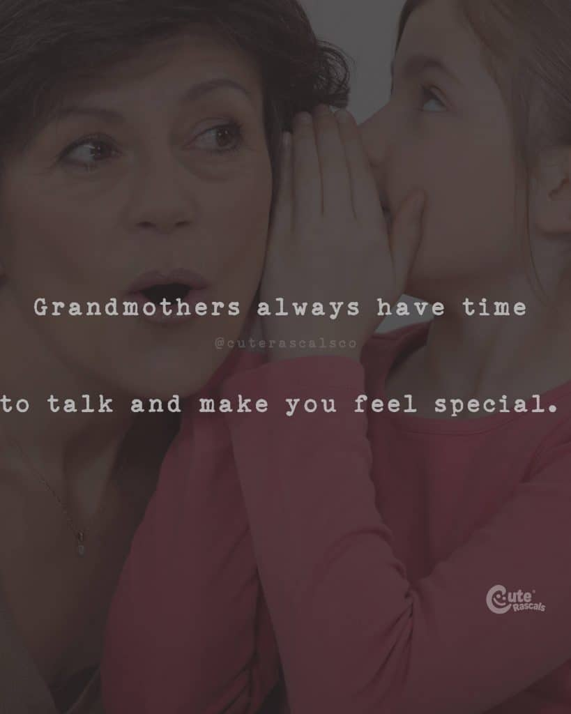Grandmothers always have time to talk and make you feel special