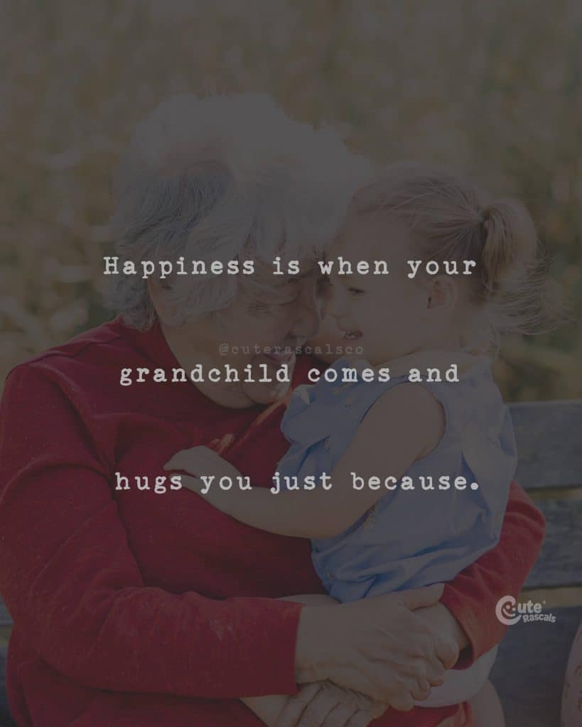 Happiness is when your grandchild comes and hugs you just because