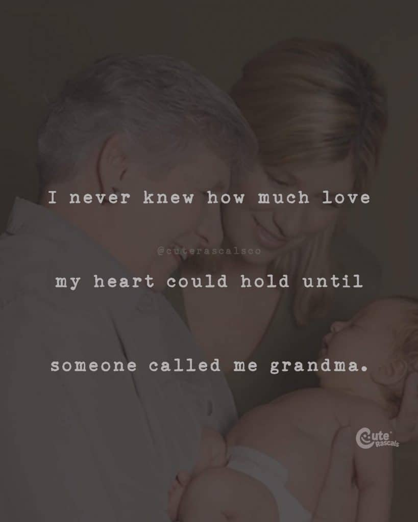 I never knew how much love my heart could hold until someone called me grandma