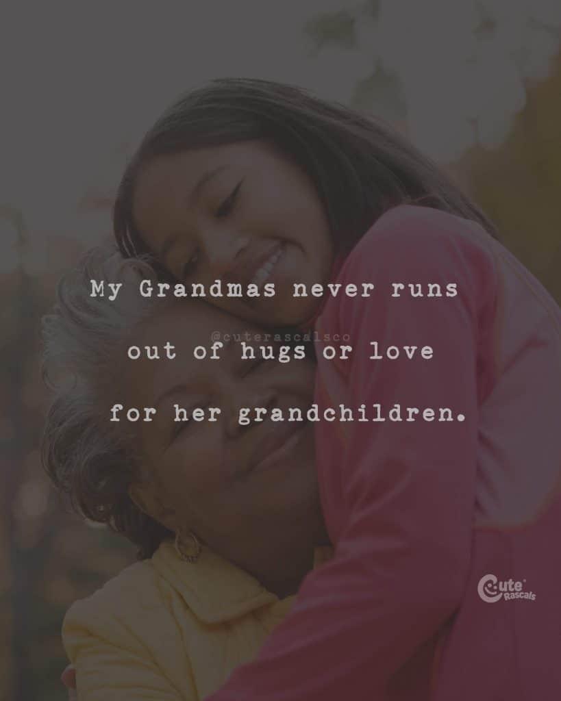 My Grandmas never runs out of hugs or love for her grandchildren