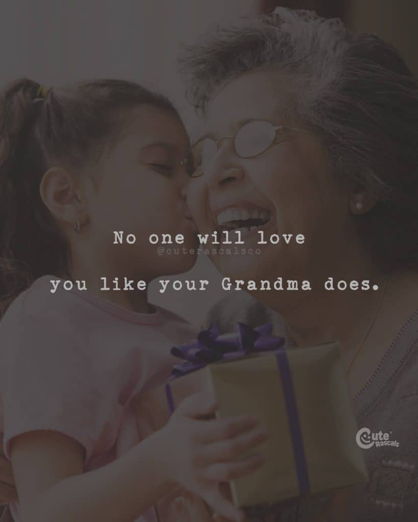 No one will love you like your Grandma does