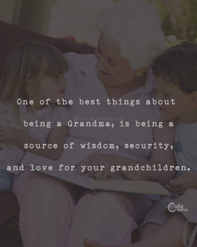 One of the best things about being a Grandma, is being a source of wisdom, security, and love for your grandchildren