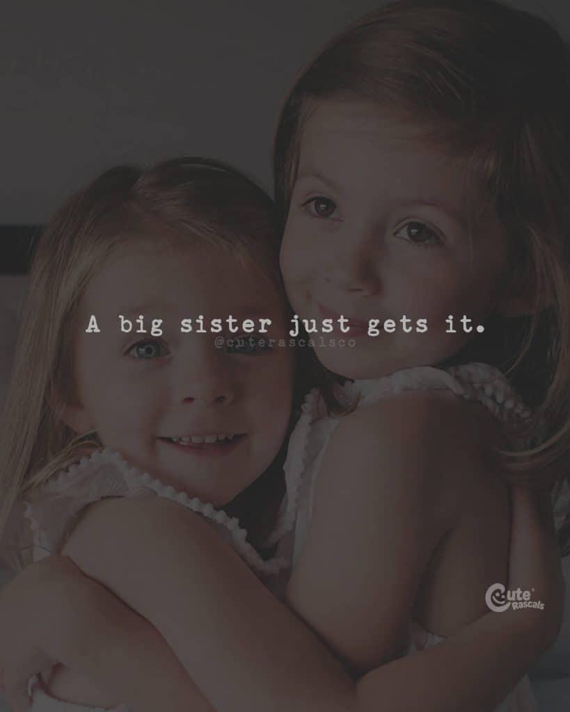 A big sister just gets it