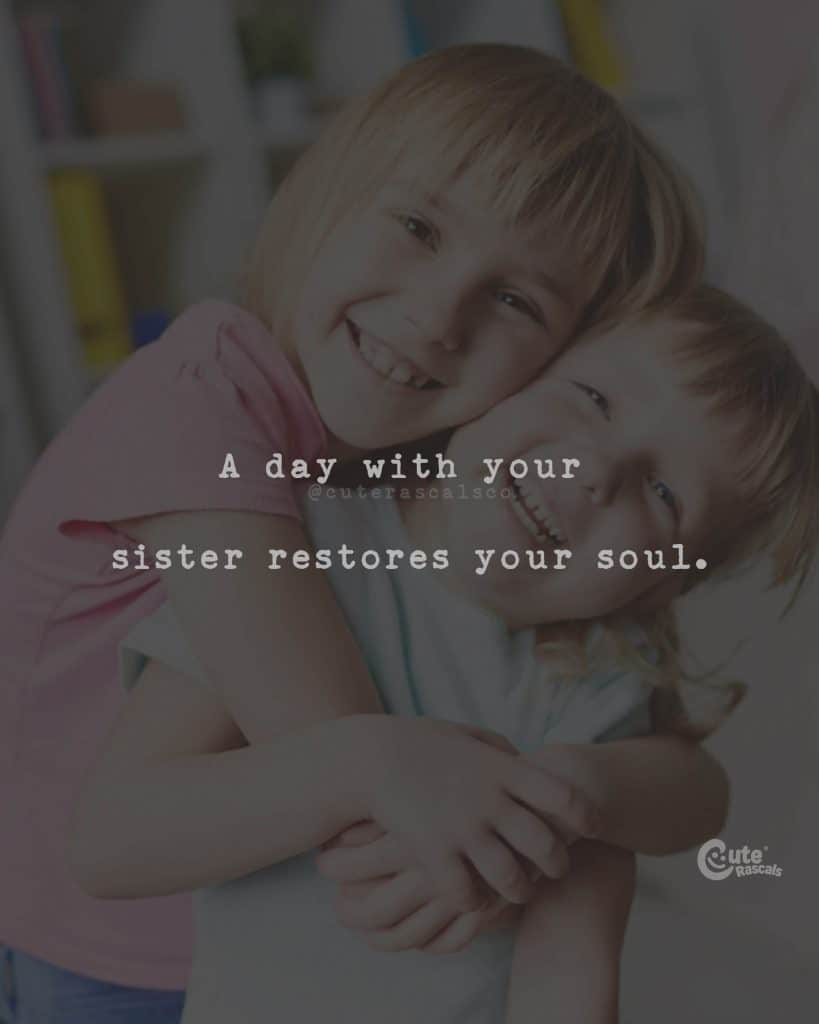 A day with your sister restores your soul