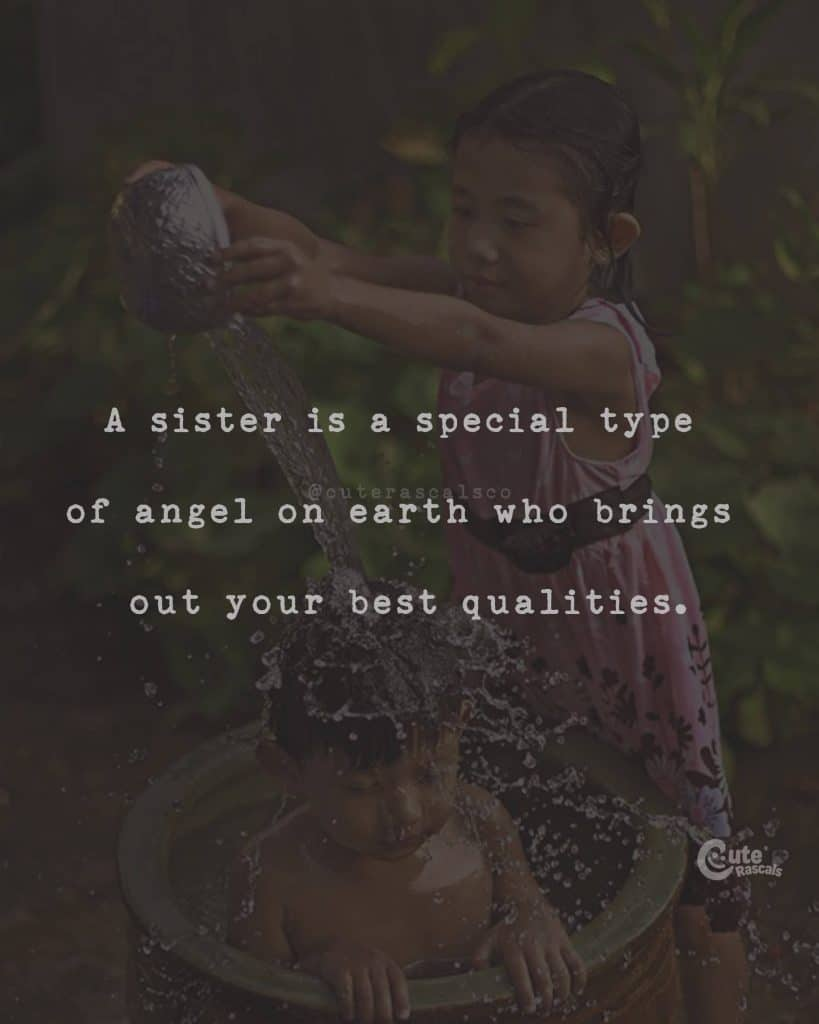 A sister is a special type of angel on earth who brings out your best qualities