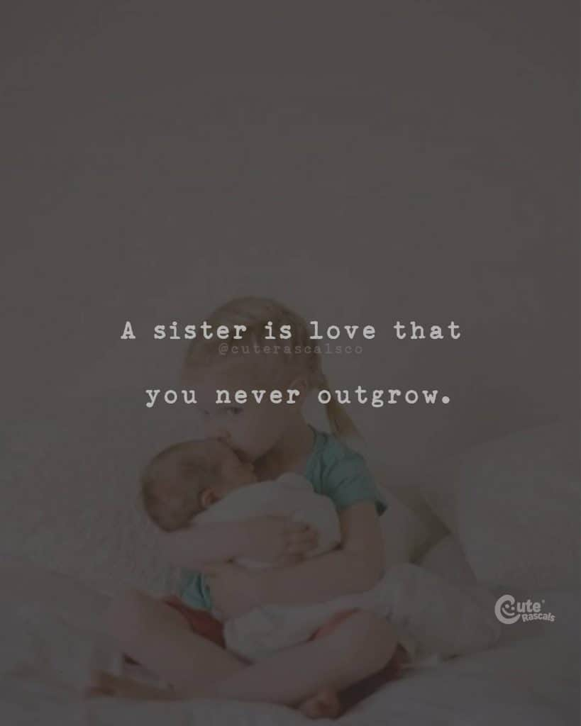 A sister is love that you never outgrow
