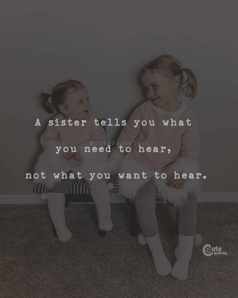 A sister tells you what you need to hear, not what you want to hear