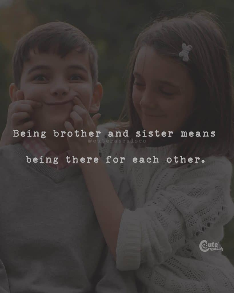 Being brother and sister means being there for each other