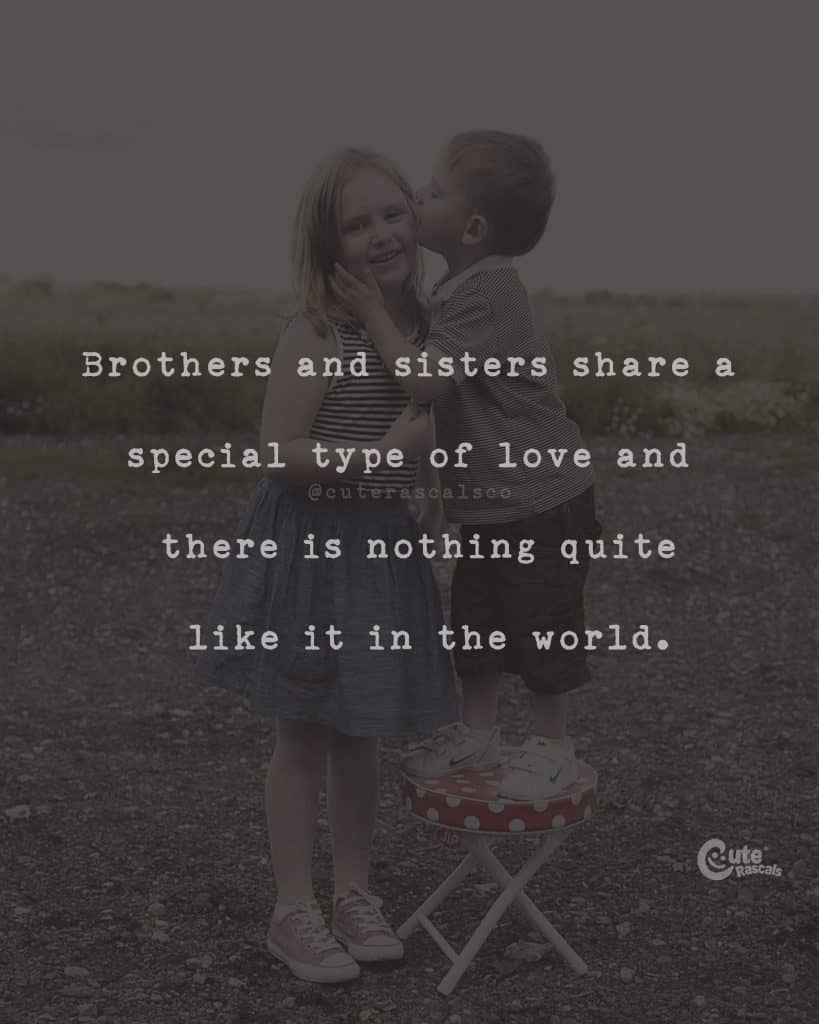 Brothers and sisters share a special type of love and there is nothing quite like it in the world
