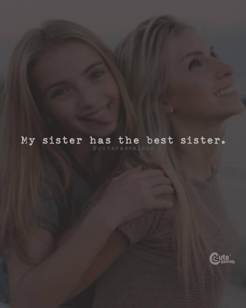 My sister has the best sister