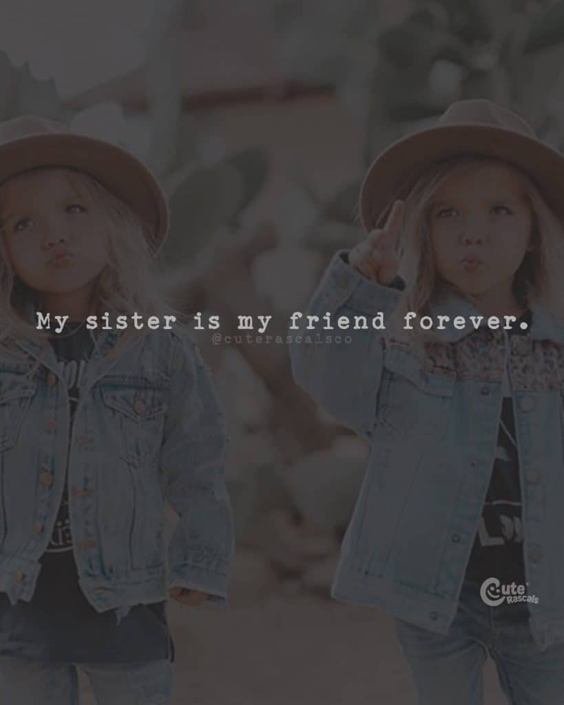 My sister is my friend forever