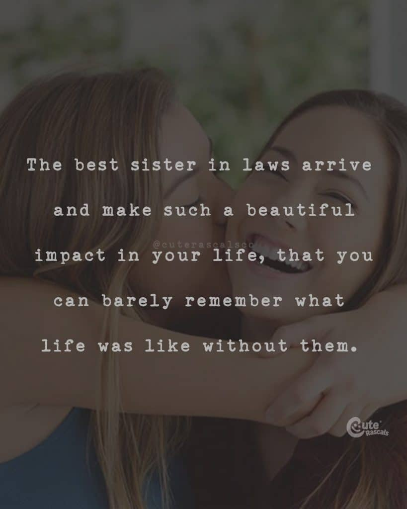 The best sister in laws arrive and make such a beautiful impact in your life, that you can barely remember what life was like without them