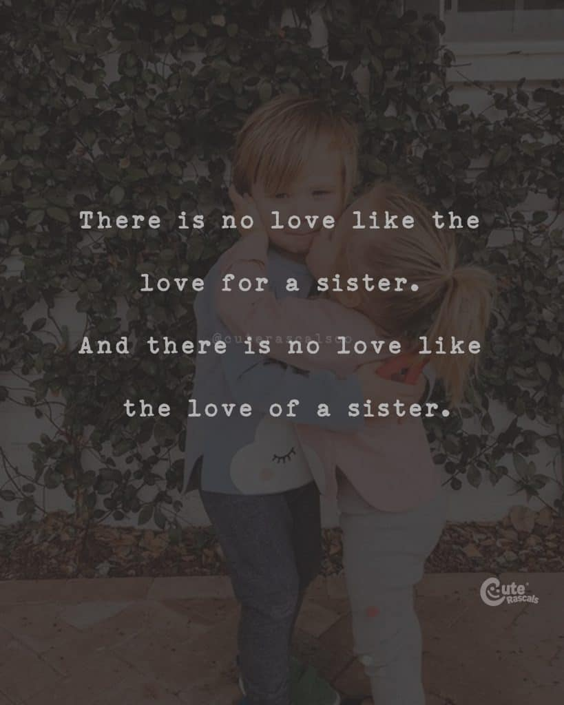 There is no love like the love for a sister. And there is no love like the love of a sister