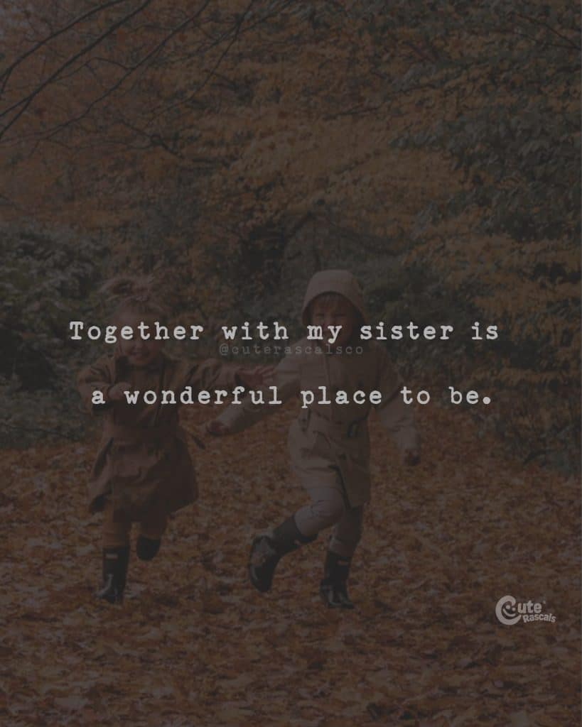 Together with my sister is a wonderful place to be