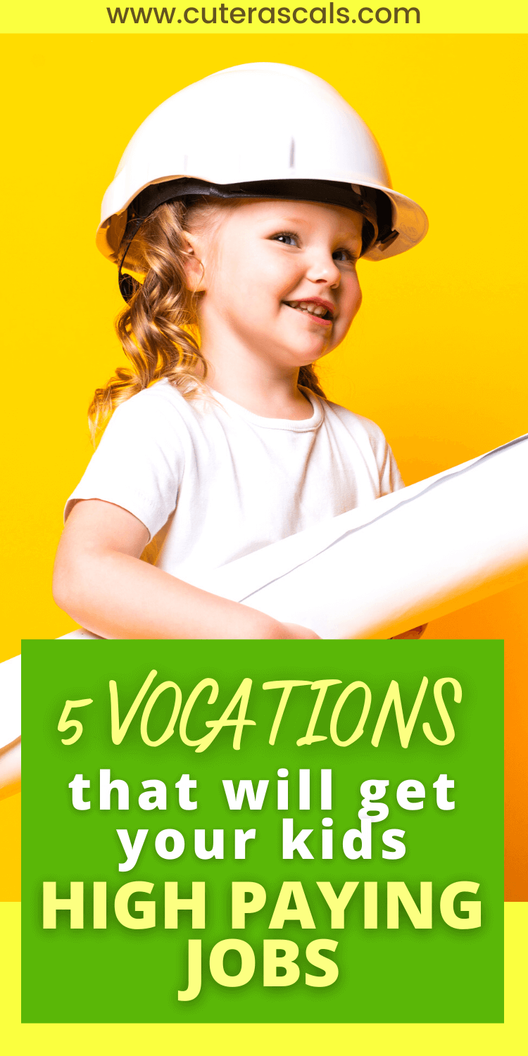 5 Vocations That Will Get Your Kids High-Paying Jobs